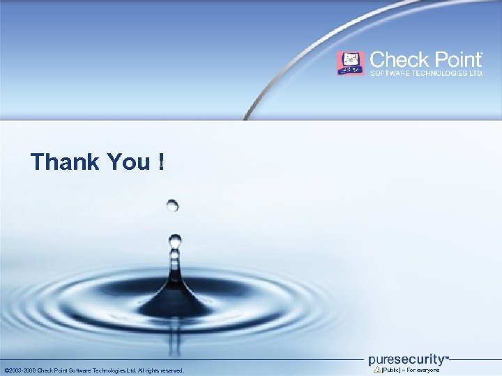 Thank You ! © 2003 -2008 Check Point Software Technologies Ltd. All rights reserved.