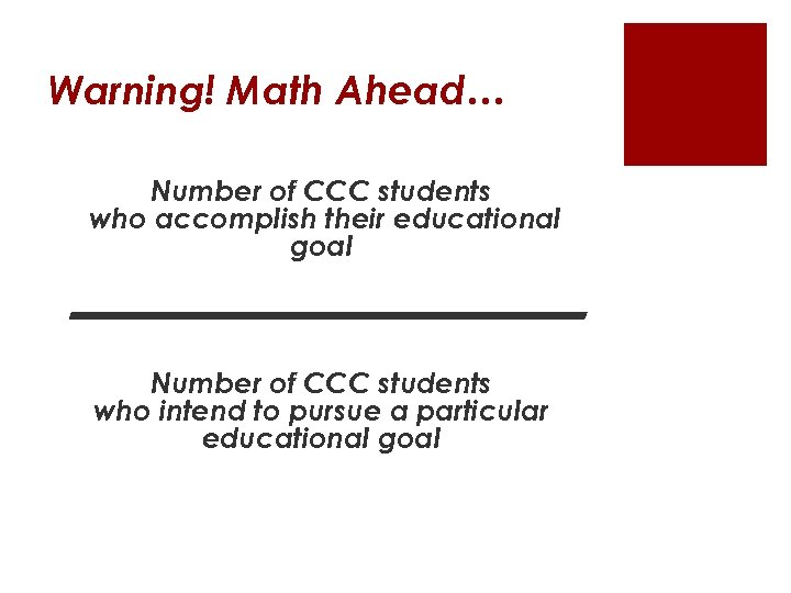 Warning! Math Ahead… Number of CCC students who accomplish their educational goal ——————— Number