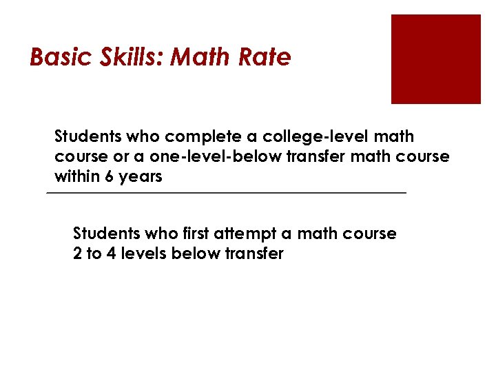Basic Skills: Math Rate Students who complete a college-level math course or a one-level-below
