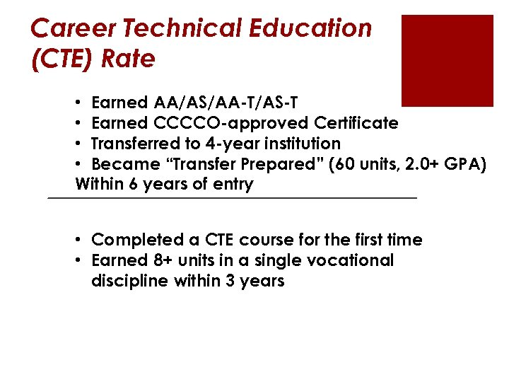 Career Technical Education (CTE) Rate • Earned AA/AS/AA-T/AS-T • Earned CCCCO-approved Certificate • Transferred