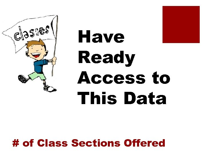 Have Ready Access to This Data # of Class Sections Offered