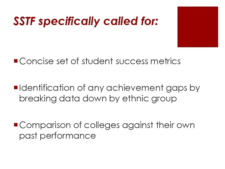 SSTF specifically called for: ¡ Concise set of student success metrics ¡ Identification of