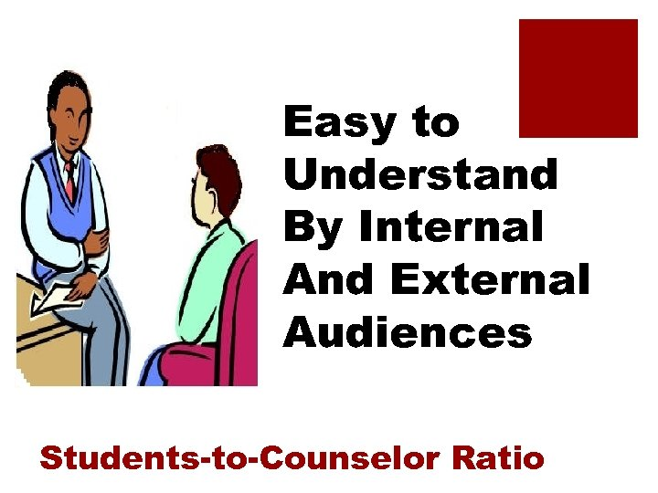 Easy to Understand By Internal And External Audiences Students-to-Counselor Ratio