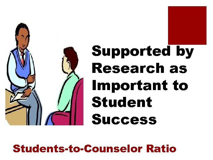 Supported by Research as Important to Student Success Students-to-Counselor Ratio