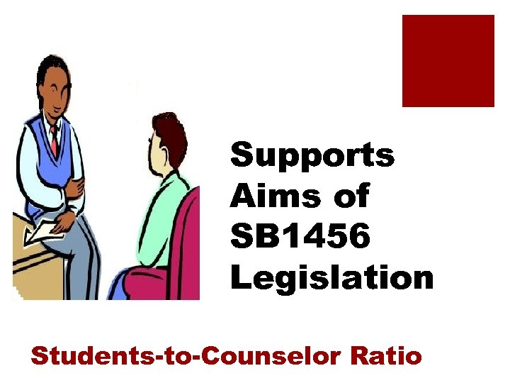 Supports Aims of SB 1456 Legislation Students-to-Counselor Ratio