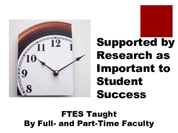 Supported by Research as Important to Student Success FTES Taught By Full- and Part-Time