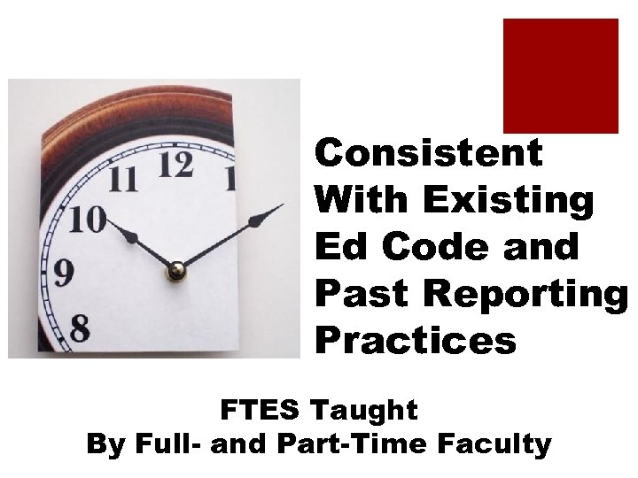 Consistent With Existing Ed Code and Past Reporting Practices FTES Taught By Full- and
