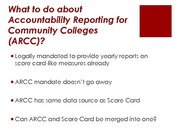 What to do about Accountability Reporting for Community Colleges (ARCC)? ¡ Legally mandated to