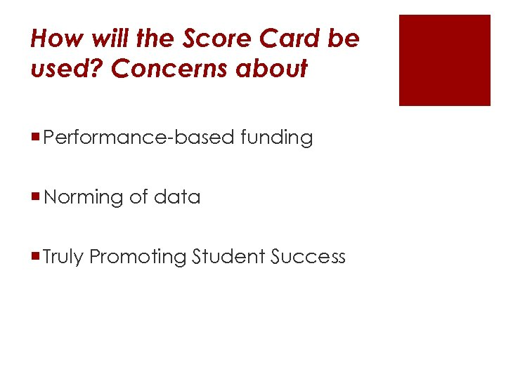 How will the Score Card be used? Concerns about ¡ Performance-based funding ¡ Norming