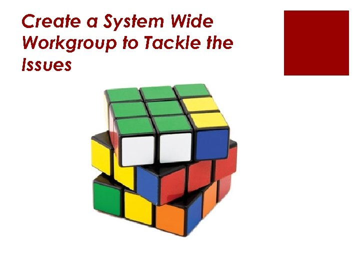 Create a System Wide Workgroup to Tackle the Issues