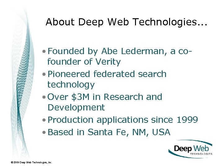 About Deep Web Technologies. . . • Founded by Abe Lederman, a cofounder of