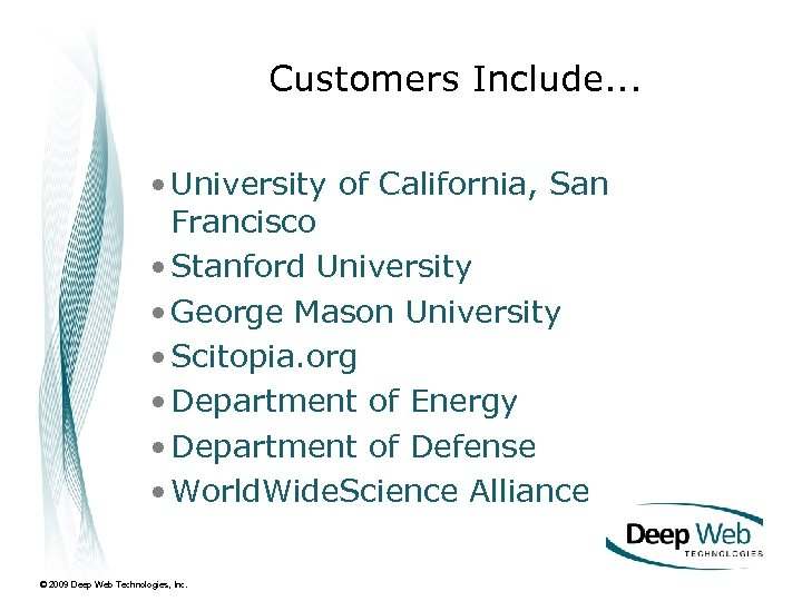 Customers Include. . . • University of California, San Francisco • Stanford University •