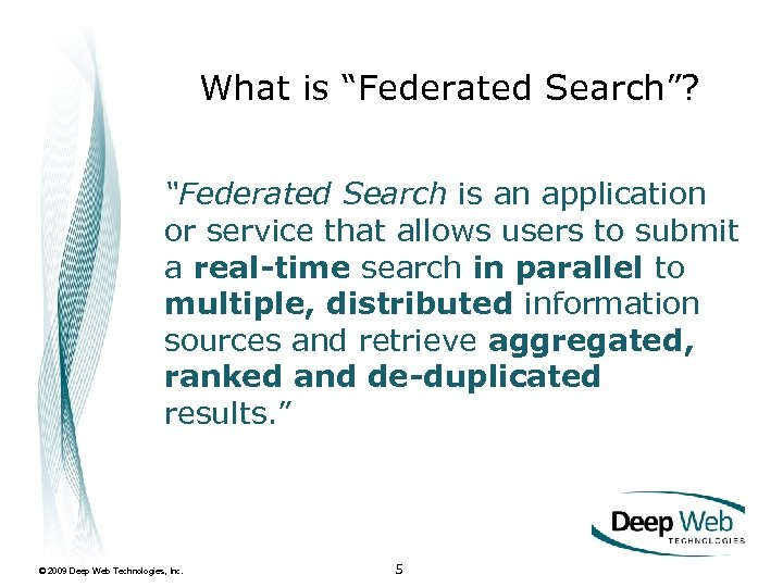 """What is """"Federated Search""""? """"Federated Search is an application or service that allows users"""