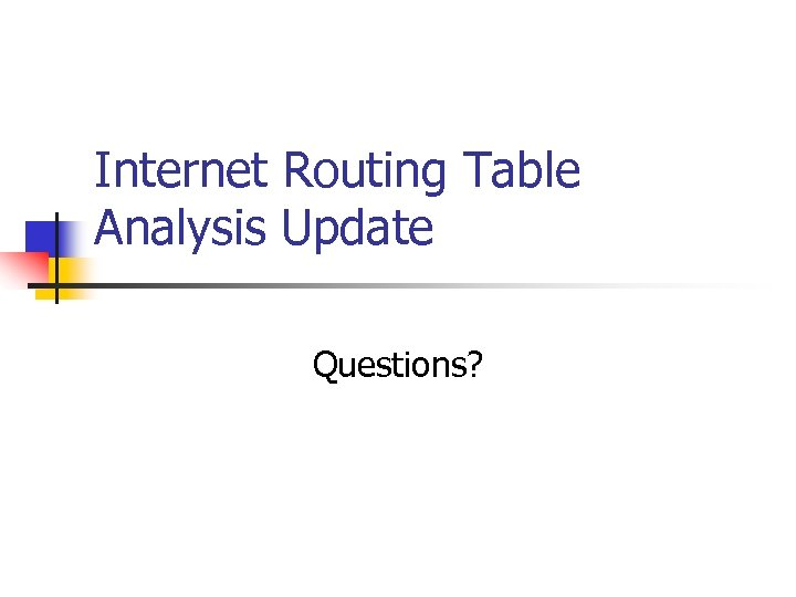 Internet Routing Table Analysis Update Questions?