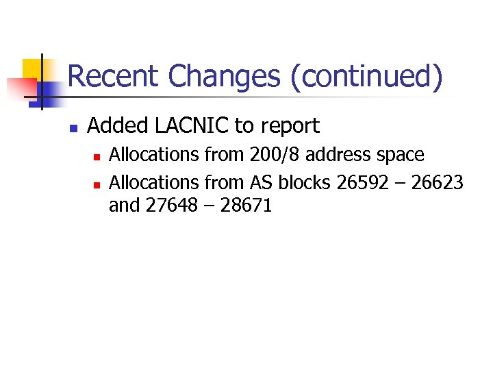 Recent Changes (continued) n Added LACNIC to report n n Allocations from 200/8 address