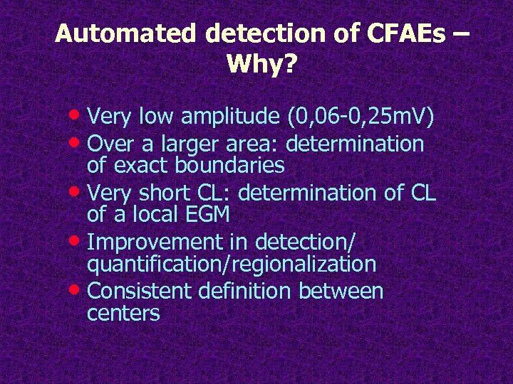 Automated detection of CFAEs – Why? • Very low amplitude (0, 06 -0, 25
