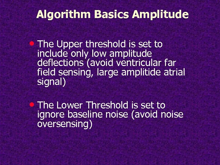 Algorithm Basics Amplitude • The Upper threshold is set to include only low amplitude