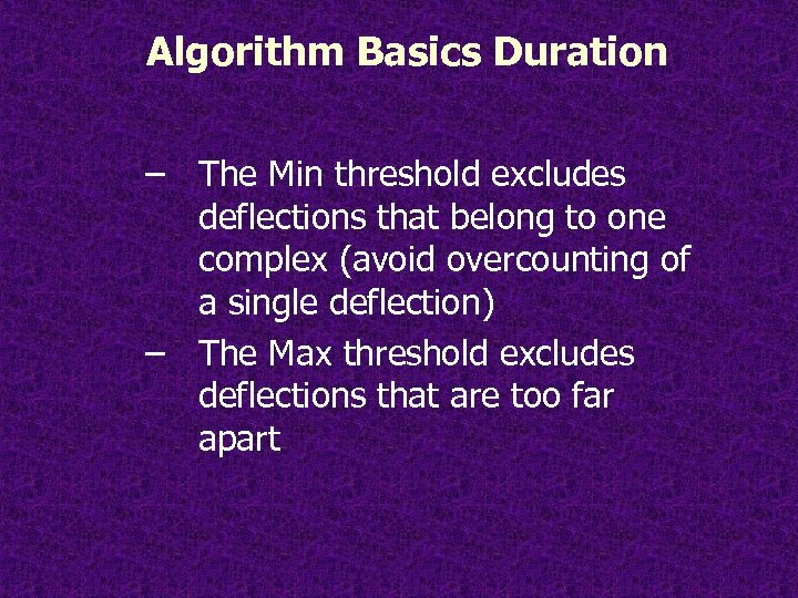 Algorithm Basics Duration – The Min threshold excludes deflections that belong to one complex