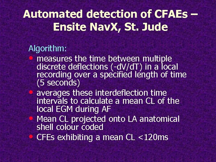 Automated detection of CFAEs – Ensite Nav. X, St. Jude Algorithm: • measures the