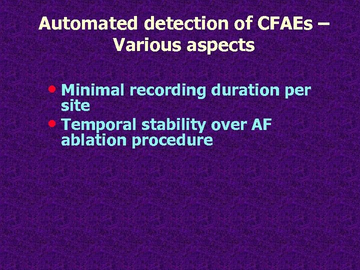 Automated detection of CFAEs – Various aspects • Minimal recording duration per site •