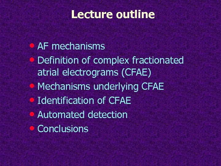 Lecture outline • AF mechanisms • Definition of complex fractionated atrial electrograms (CFAE) •