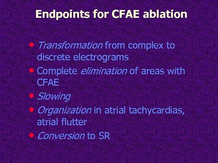 Endpoints for CFAE ablation • Transformation from complex to discrete electrograms • Complete elimination