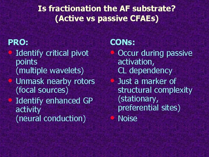 Is fractionation the AF substrate? (Active vs passive CFAEs) PRO: • Identify critical pivot