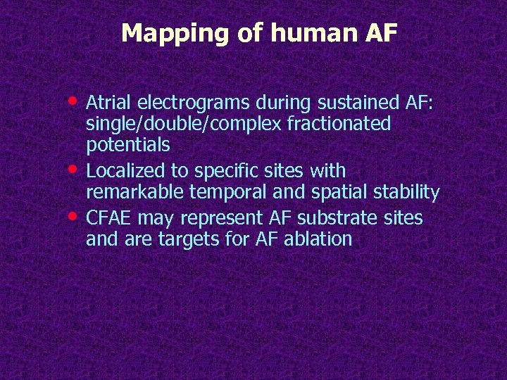 Mapping of human AF • Atrial electrograms during sustained AF: • • single/double/complex fractionated