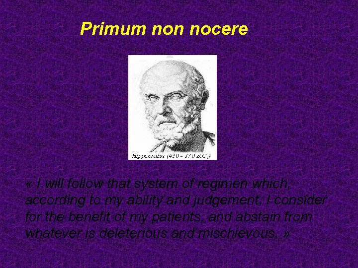 Primum non nocere « I will follow that system of regimen which, according to