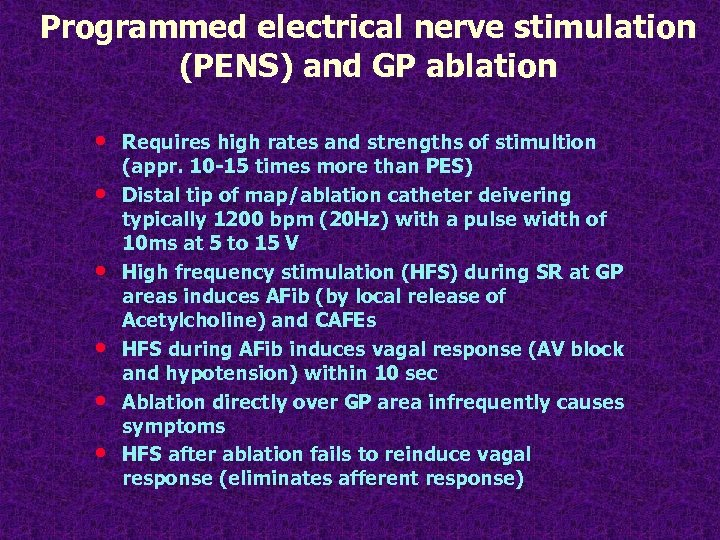 Programmed electrical nerve stimulation (PENS) and GP ablation • • • Requires high rates