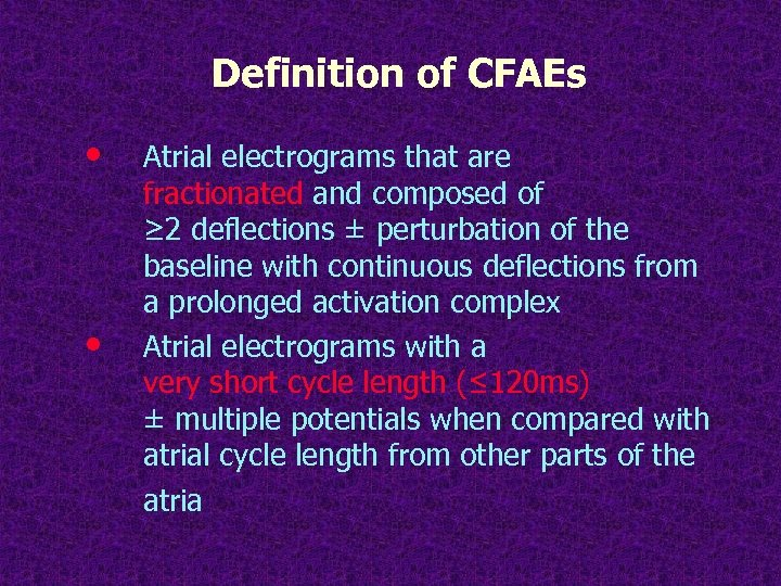 Definition of CFAEs • • Atrial electrograms that are fractionated and composed of ≥