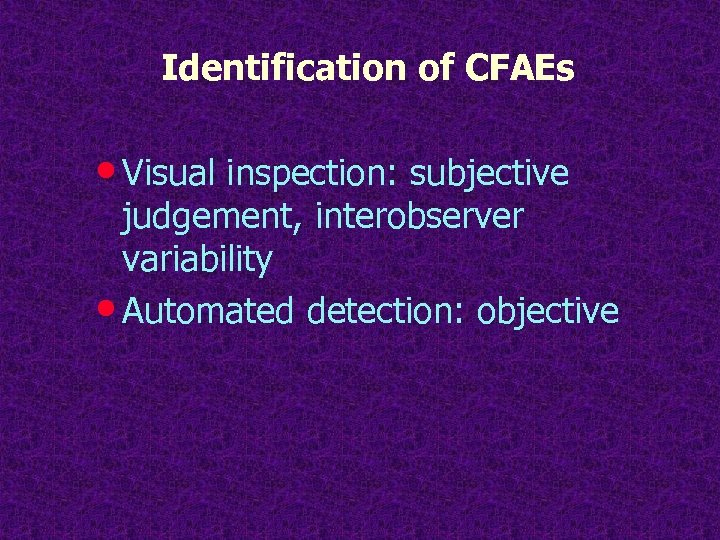 Identification of CFAEs • Visual inspection: subjective judgement, interobserver variability • Automated detection: objective