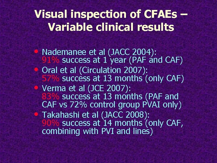 Visual inspection of CFAEs – Variable clinical results • Nademanee et al (JACC 2004):