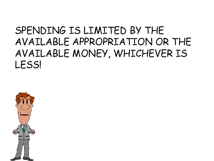 SPENDING IS LIMITED BY THE AVAILABLE APPROPRIATION OR THE AVAILABLE MONEY, WHICHEVER IS LESS!