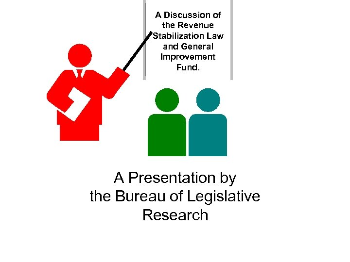 A Discussion of the Revenue Stabilization Law and General Improvement Fund. A Presentation by