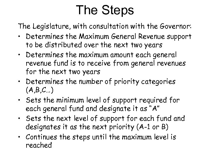The Steps The Legislature, with consultation with the Governor: • Determines the Maximum General