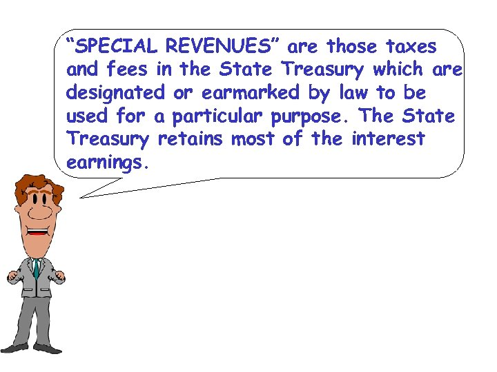 """SPECIAL REVENUES"" are those taxes and fees in the State Treasury which are designated"