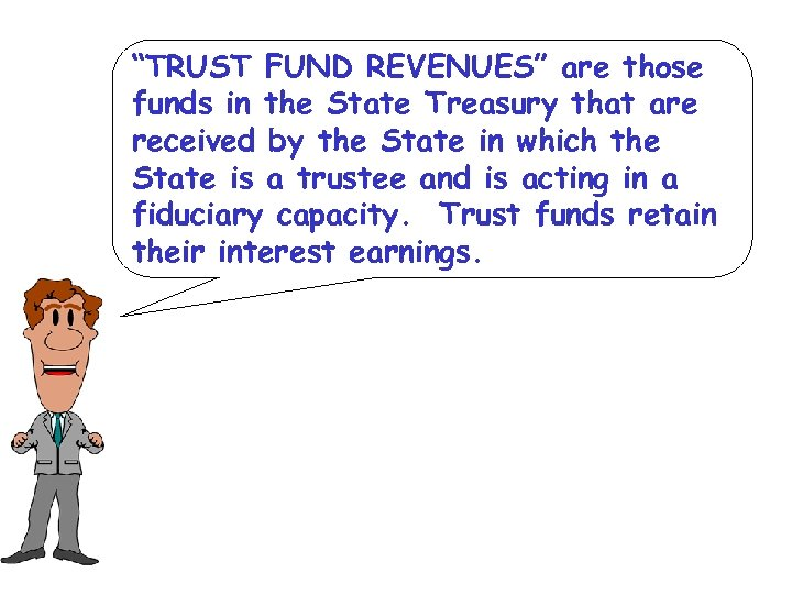 """TRUST FUND REVENUES"" are those funds in the State Treasury that are received by"
