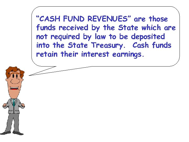 """CASH FUND REVENUES"" are those funds received by the State which are not required"