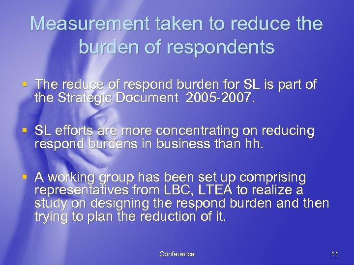 Measurement taken to reduce the burden of respondents § The reduce of respond burden