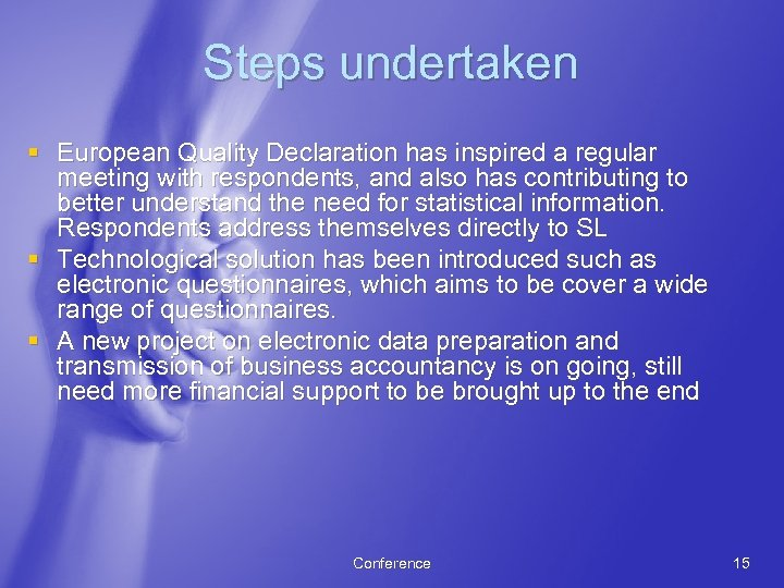 Steps undertaken § European Quality Declaration has inspired a regular meeting with respondents, and