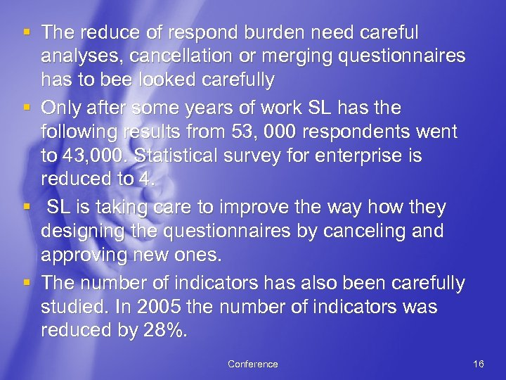 § The reduce of respond burden need careful analyses, cancellation or merging questionnaires has