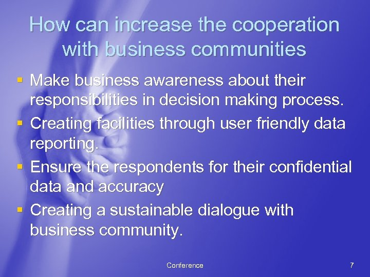How can increase the cooperation with business communities § Make business awareness about their