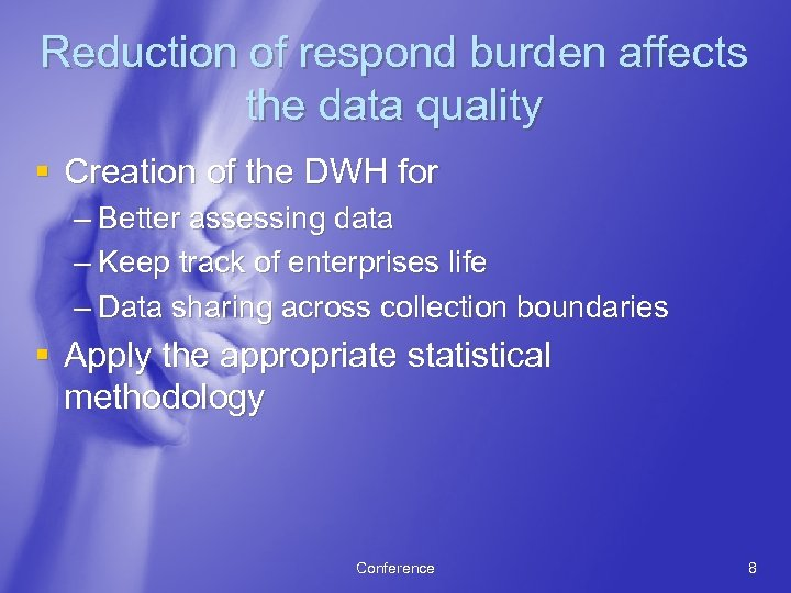Reduction of respond burden affects the data quality § Creation of the DWH for