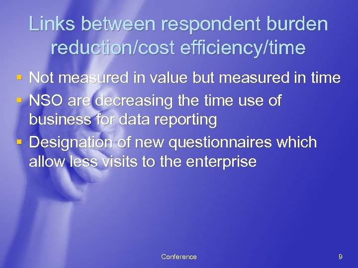 Links between respondent burden reduction/cost efficiency/time § Not measured in value but measured in