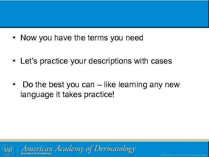 • Now you have the terms you need • Let's practice your descriptions