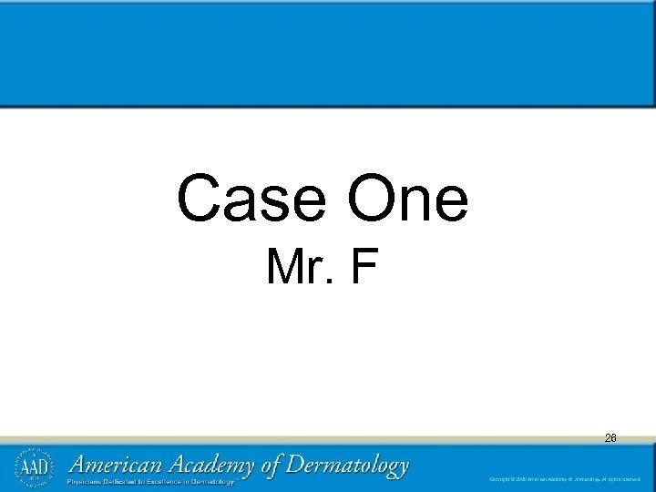 Case One Mr. F 26 26