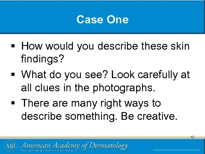 Case One § How would you describe these skin findings? § What do you