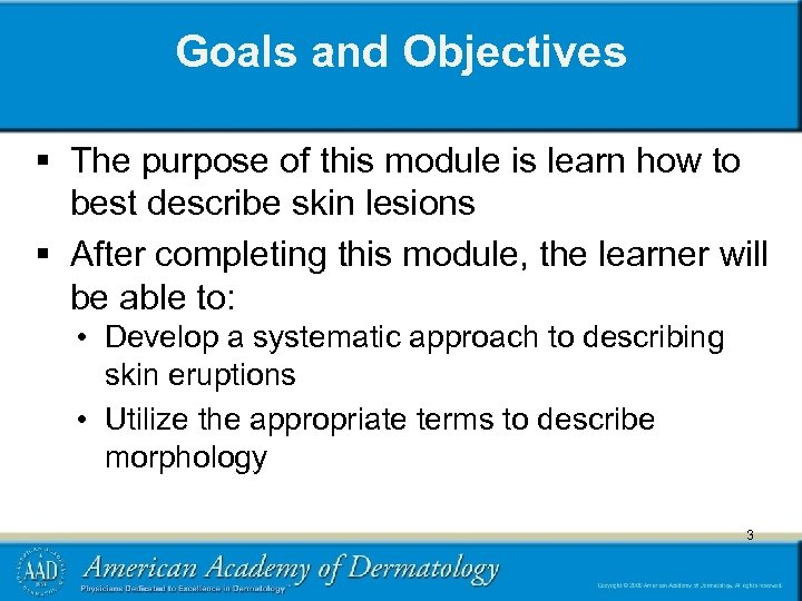 Goals and Objectives § The purpose of this module is learn how to best