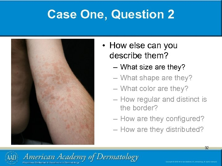 Case One, Question 2 • How else can you describe them? – – What